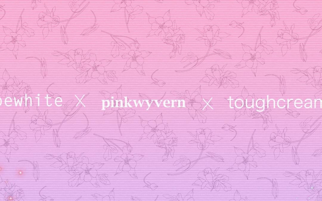 kchloewhite x pinkwyvern x toughcreampuff